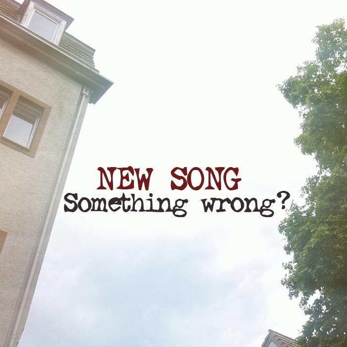 "Erster Song zur neuen Platte: ""Something wrong?"""